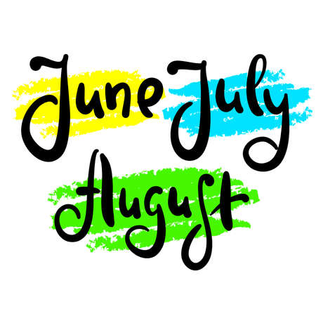 June July August - inspire motivational quote. Hand drawn beautiful lettering. Print for inspirational poster, calendar, t-shirt, bag, cups, card, flyer, sticker, badge. Cute original vector sign