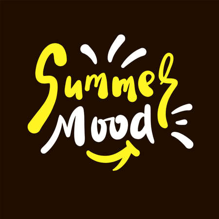 Summer mood - inspire motivational quote. Hand drawn beautiful lettering. Print for inspirational poster, t-shirt, bag, cups, card, flyer, sticker, badge. Cute original funny vector sign