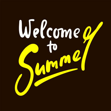 Welcome to Summer - inspire motivational quote. Hand drawn beautiful lettering. Print for inspirational poster, t-shirt, bag, cups, card, flyer, sticker, badge. Cute original funny vector sign Stock Illustratie