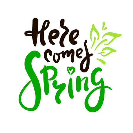Here comes Spring - inspire motivational quote. Hand drawn beautiful lettering. Print for inspirational poster, t-shirt, bag, cups, card, flyer, sticker, badge. Cute original funny vector sign Stock Illustratie