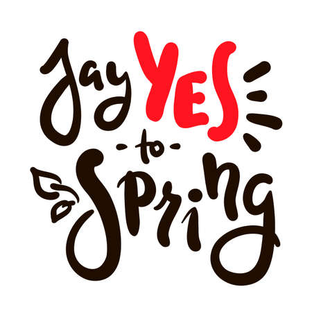 Say Yes to Spring - inspire motivational quote. Hand drawn beautiful lettering. Print for inspirational poster, t-shirt, bag, cups, card, flyer, sticker, badge. Cute original funny vector sign Stock Illustratie