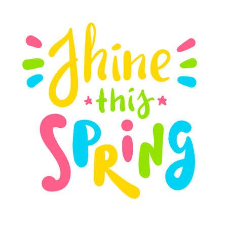 Shine this Spring - inspire motivational quote. Hand drawn beautiful lettering. Cute original funny vector sign