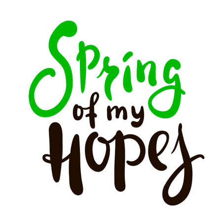 Spring of my hopes - inspire motivational quote. Hand drawn beautiful lettering. Cute original funny vector sign