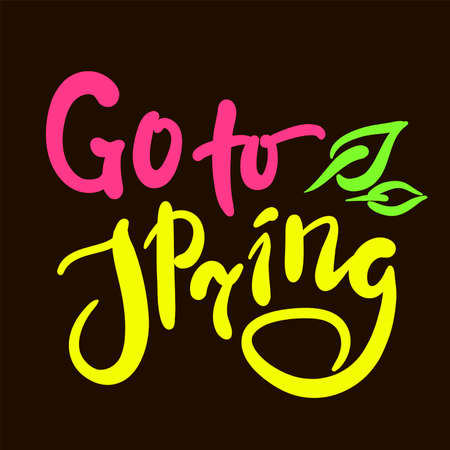 Go to Spring - inspire motivational quote. Hand drawn beautiful lettering. Print for inspirational poster, t-shirt, bag, cups, card, flyer, sticker, badge. Cute original funny vector sign Stock Illustratie