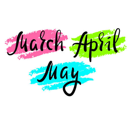 March April May - inspire motivational quote. Hand drawn beautiful lettering. Print for inspirational poster, t-shirt, bag, cups, card, flyer, sticker, badge. Cute original funny vector sign