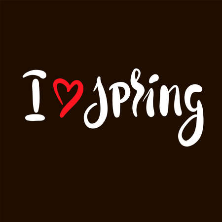 I love Spring - inspire motivational quote. Hand drawn beautiful lettering. Print for inspirational poster, t-shirt, bag, cups, card, flyer, sticker, badge. Cute original funny vector sign