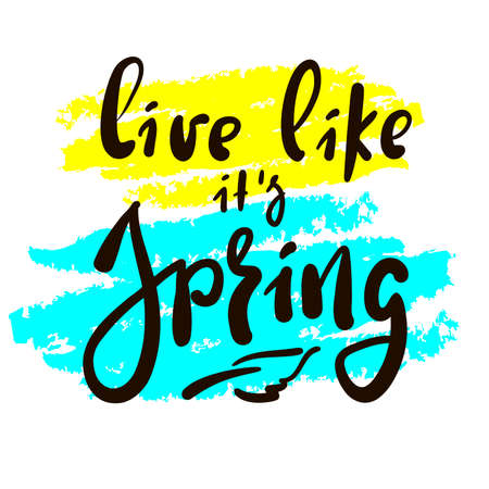 Live like it's Spring - inspire motivational quote. Hand drawn beautiful lettering. Print for inspirational poster, t-shirt, bag, cups, card, flyer, sticker, badge. Cute original funny vector sign Stock Illustratie