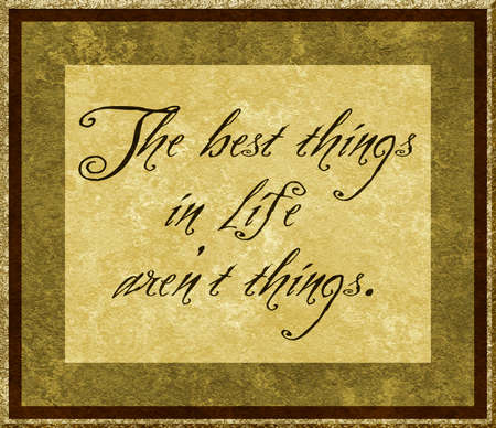 antiqued: Wise saying  The Best Things in Life Aren