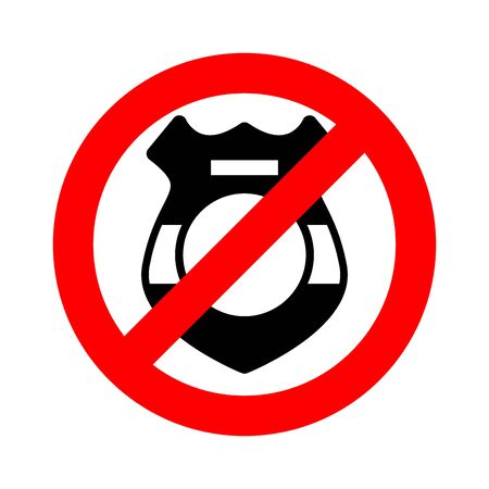 Stop cop. It is forbidden by police. Strikethrough police badge. Emblem against servants of law. Red prohibition sign. Ban policeman actions