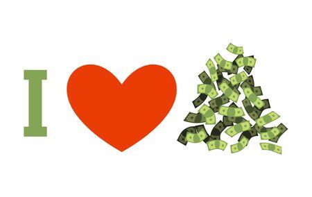 I love money. Cash and heart. Heap of dollars
