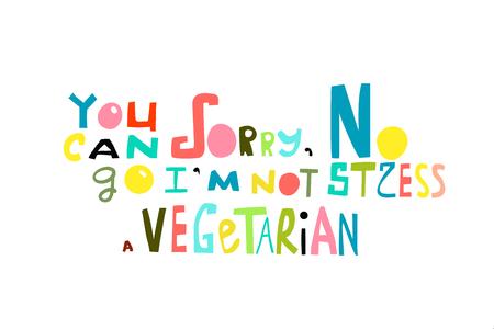 Humorous lettering print design, I am not vegan. Illustration