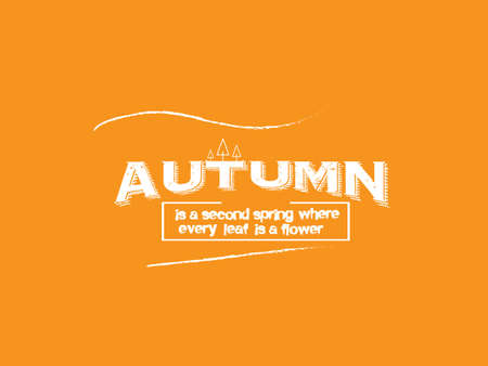 autumn is a second spring where every leaf is a flower