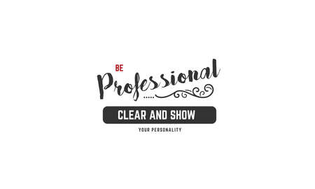 be professional clear and show your personality