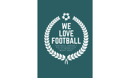 we love football, football doesn't build character it eliminates weak ones vector illustration