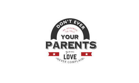 don't ever be ashamed to tell your parents you love never complain vector illustration