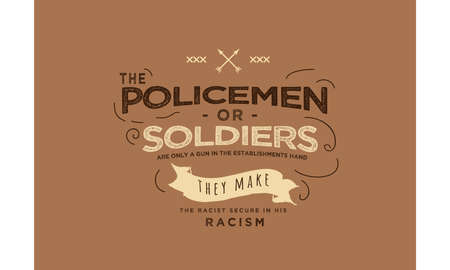 the policemen or soldiers are only a gun in the establishments hand they make the racist secure in his racism vector illustration