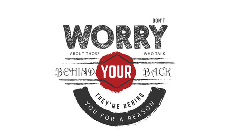 Don't worry about those who talk behind your back they're behind you for a reason, a quote with design.
