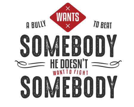 a bully wants to beat somebody he doesn't want to fight somebody vector illustration