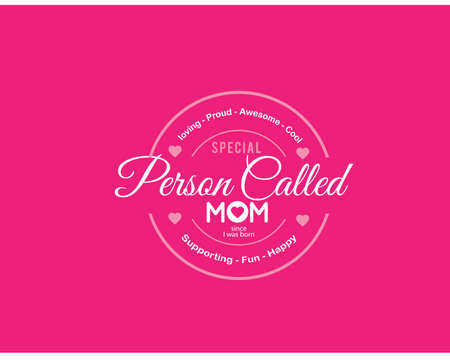 loving-proud-awesome-cool, special person called mom since i was born, supporting-fun-happy