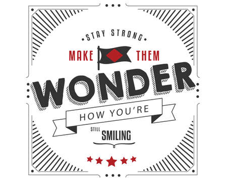 stay strong make them wonder how you're still smiling