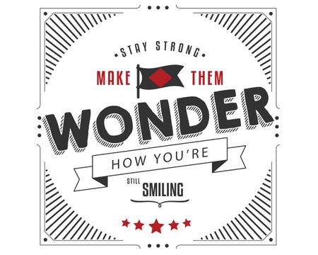 stay strong make them wonder how you're still smiling Ilustração