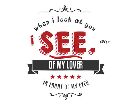 when i look at you i see of my lover in front of my eyes Ilustração