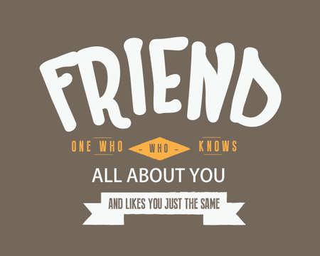 friend one who knows all about you and likes you just the same