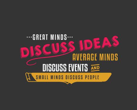 Great minds discuss ideas Average minds discuss events Small minds discuss people. Ilustração