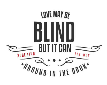 Love may be blind, but it can sure find its way around in the dark
