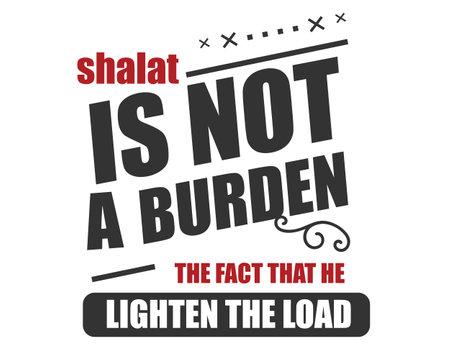 shalat is not a burden the fact that he lighten the load