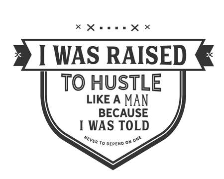 I was raised to hustle like a man because i was told never to depend on one Ilustración de vector