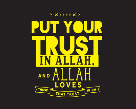 put your trust in Allah, and Allah loves those that trust in him