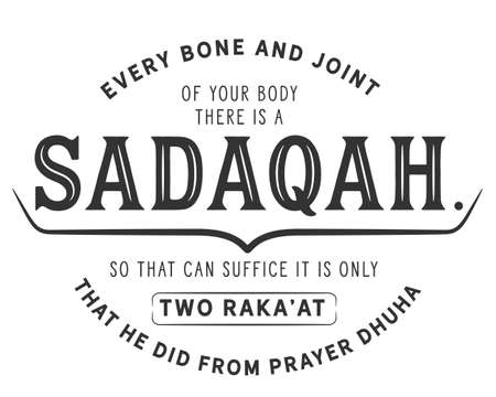 every bone and joint of your body there is a sadaqah, so that can suffice it is only two raka'at that he did from prayer dhuha