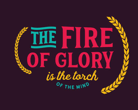 The fire of glory is the torch of the mind
