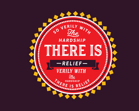 So verily with the hardship there is relief, verily with the hardship there is relief