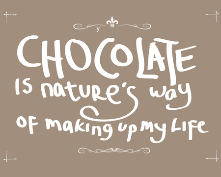 49. chocolate is natures way of making up my life