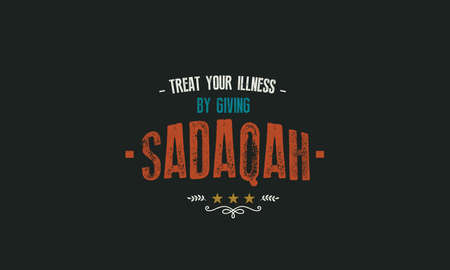 treat your illness by giving sadaqah