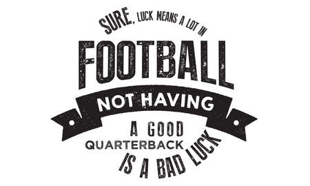 sure, luck means a lot in football not having a good quarterback is a bad luck Иллюстрация