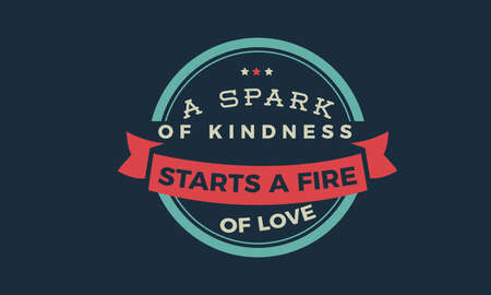 A spark of kindness starts a fire of love typography design