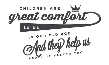 Children are a great comfort to us in our old age, and they help us reach it faster too. Positive typography design Ilustração