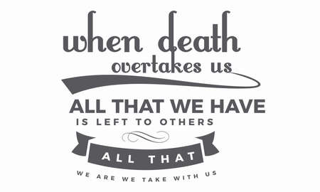 When death overtakes us, all that we have is left to others. Typography design illustration. Ilustração
