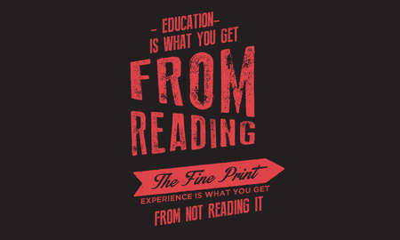 Education is what you get from reading the fine print. Experience is what you get from not reading it.  Typography design illustration.