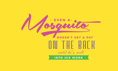 Even a mosquito doesn't get a pat on the back until he's well into his work Vektoros illusztráció