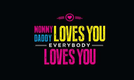 mommy daddy loves you, everybody loves you Ilustração