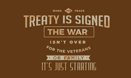 when the peace treaty is signed the war isn't over for the veterans or family it's just starting
