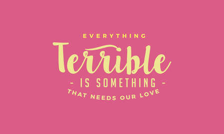 Everything terrible is something that needs our love Vector Illustratie
