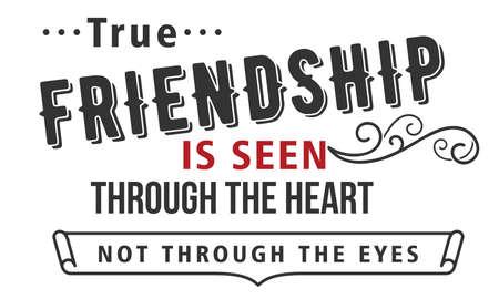 True friendship is seen through the heart not through the eyes