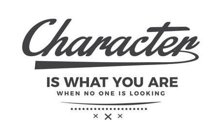 Character is what you are when no one is looking