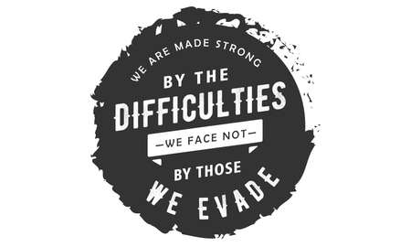 We are made strong by the difficulties we face not by those we evade Vektoros illusztráció