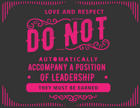 Love and respect do not automatically accompany a position of leadership. They must be earned Ilustrace